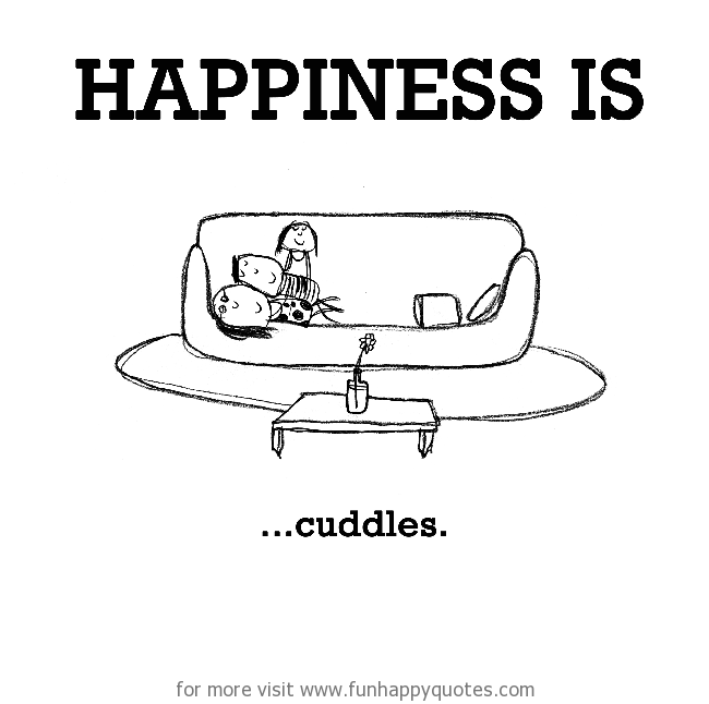 Happiness is, cuddles.