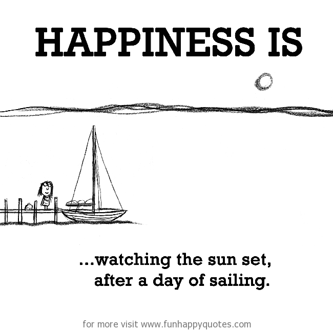 Happiness is, watching the sun set, after a day of sailing.