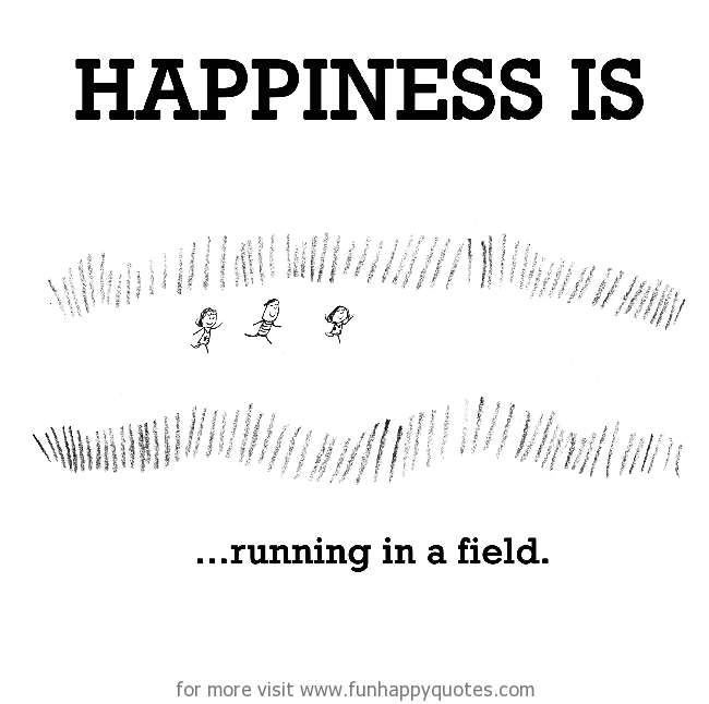 Happiness is, running in a field.
