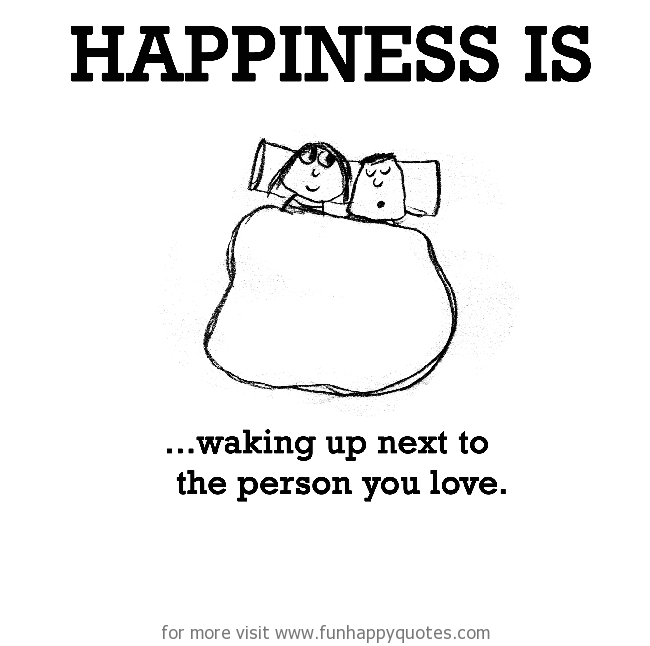 Happiness Is Waking Up Next To The Person You Love Funny Happy