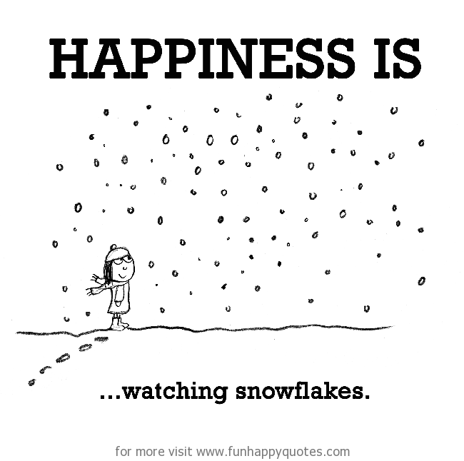 Happiness is, watching snowflakes.