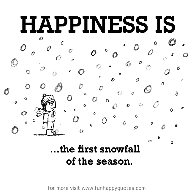 Happiness is, the first snowfall of the season.