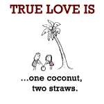 True Love is, one coconut, two straws.