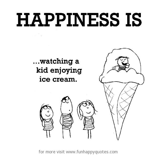 Happiness is, watching a kid enjoying ice cream.