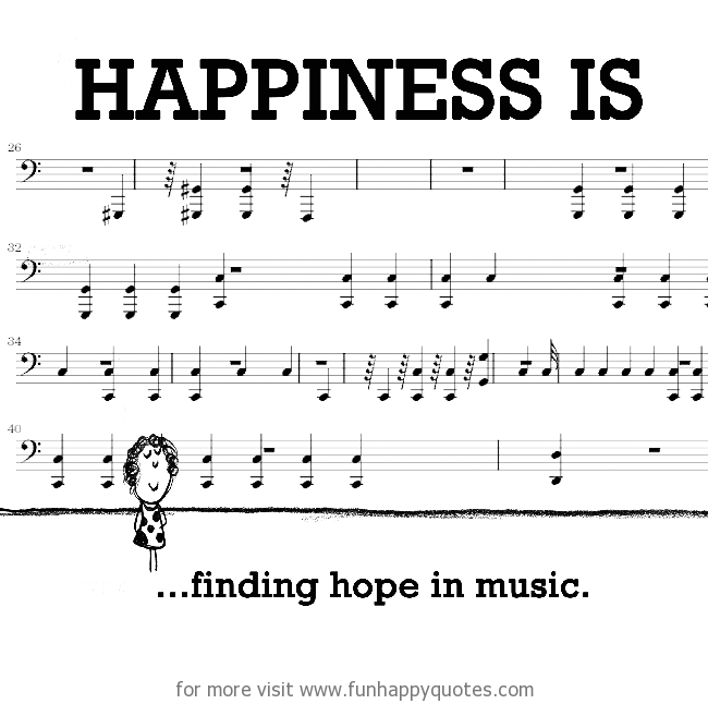 Happiness is, finding hope in music.