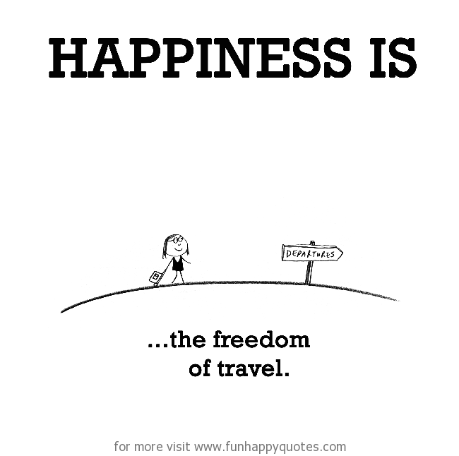 Happiness is, the freedom of travel.