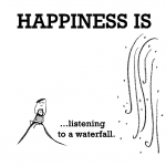 Happiness is, listening to a waterfall.
