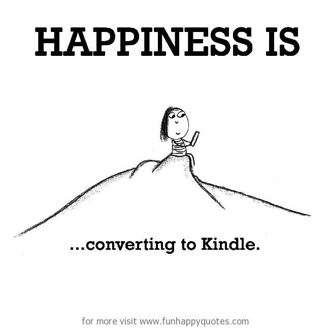 Happiness is, converting to Kindle.