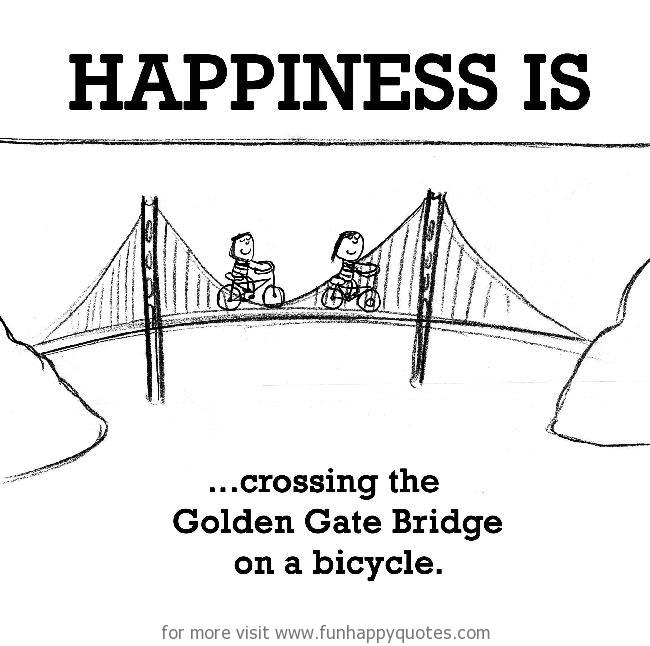 Happiness is, crossing the Golden Gate Bridge on a bicycle.