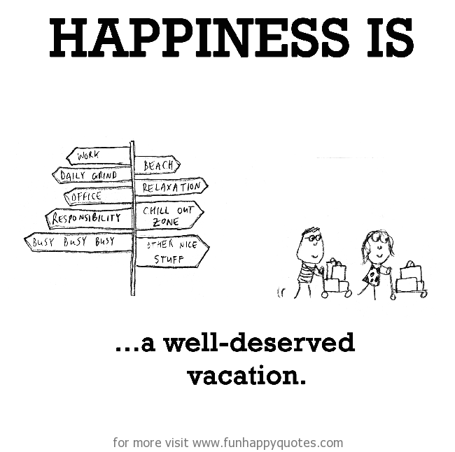 Happiness Is A Well Deserved Vacation Funny Happy