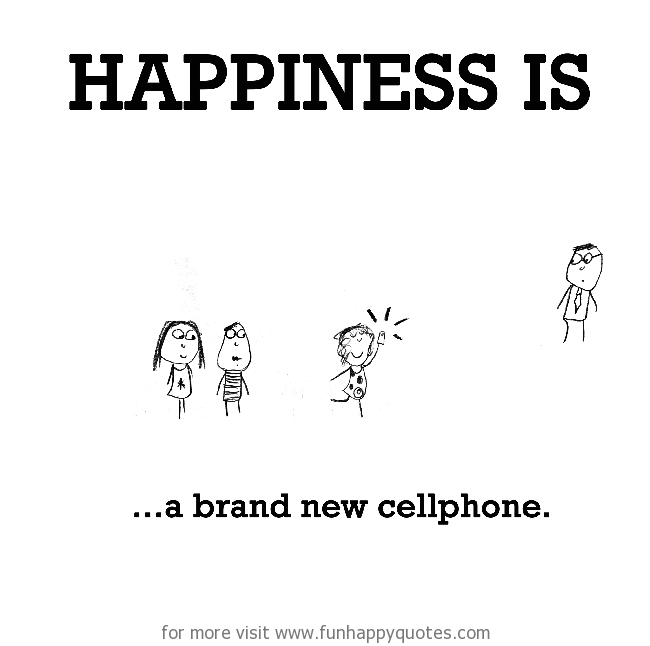 Happiness is, a brand new cellphone.