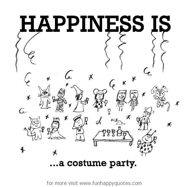 Happiness is, a costume party.