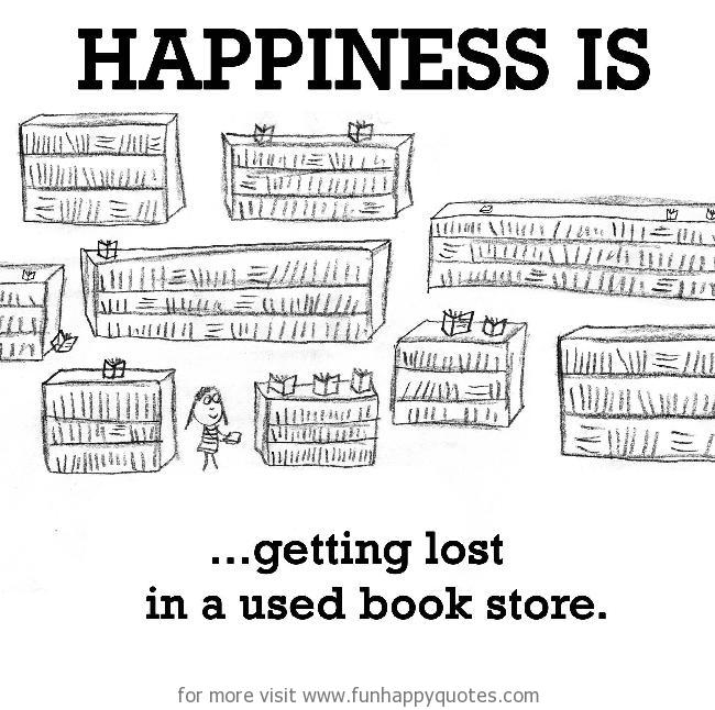 Happiness is, getting lost in a used book store.