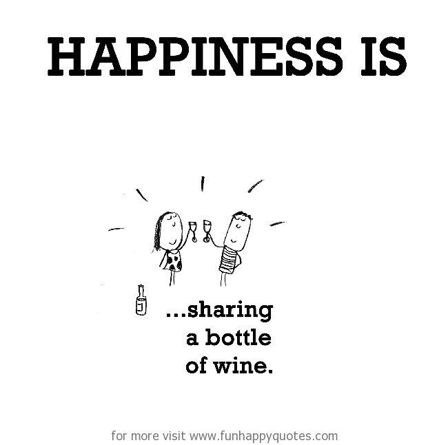 Happiness is, sharing a bottle of wine.