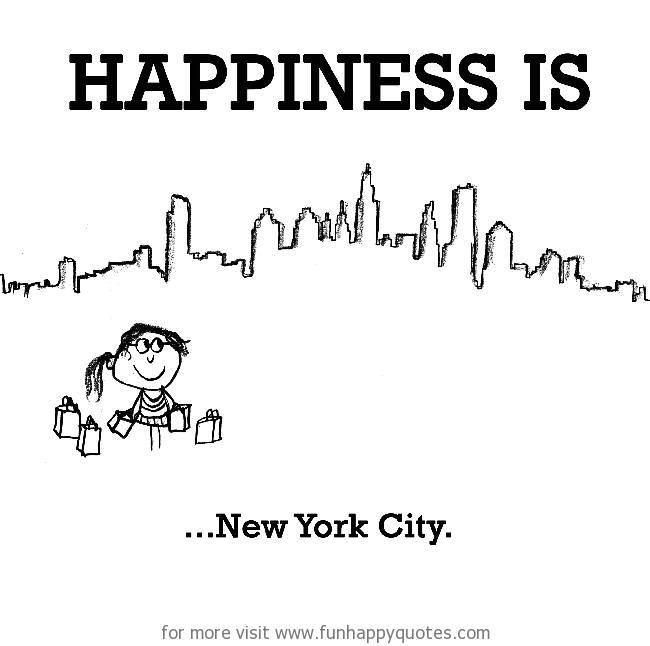 Happiness is, New York City.