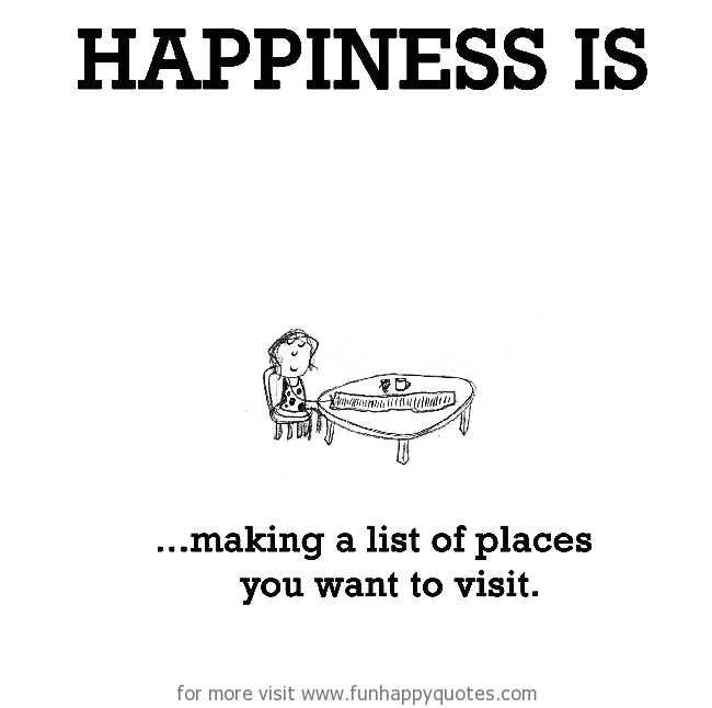 Happiness is, making a list of places you want to visit.