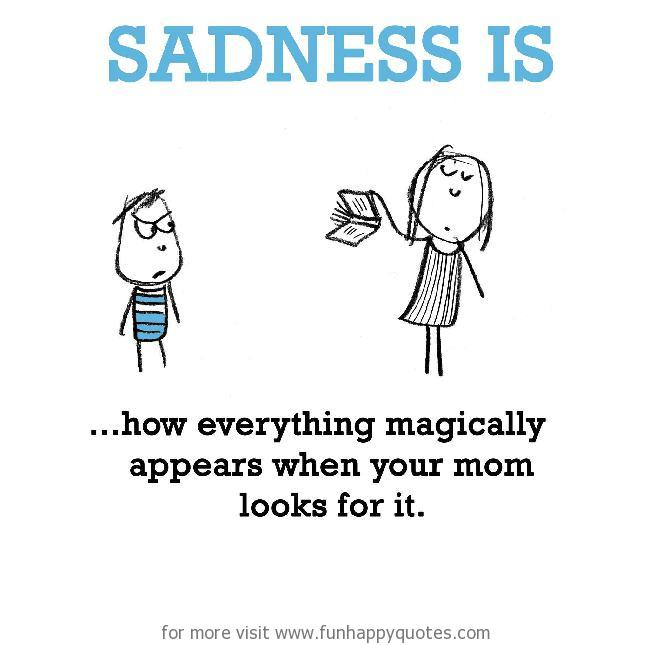 Sadness is, getting caught.