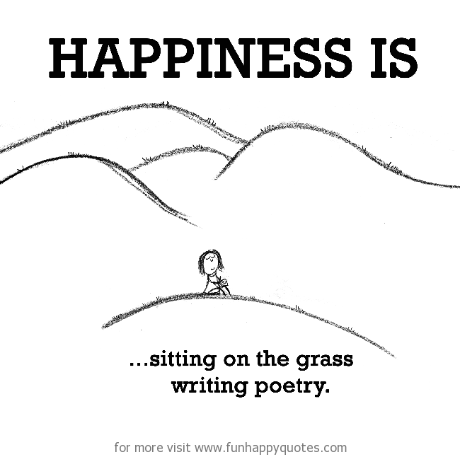 Happiness is, sitting on the grass writing poetry.
