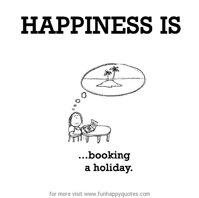Happiness is, booking a holiday.
