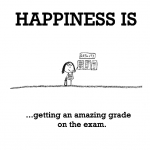 Happiness is, getting an amazing grade on the exam.