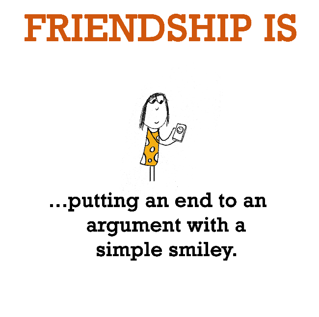 Friendship Is Putting An End To An Argument With A Simple Smiley Best Simple Quotes About Friendship