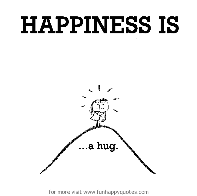 Happiness is, a hug.