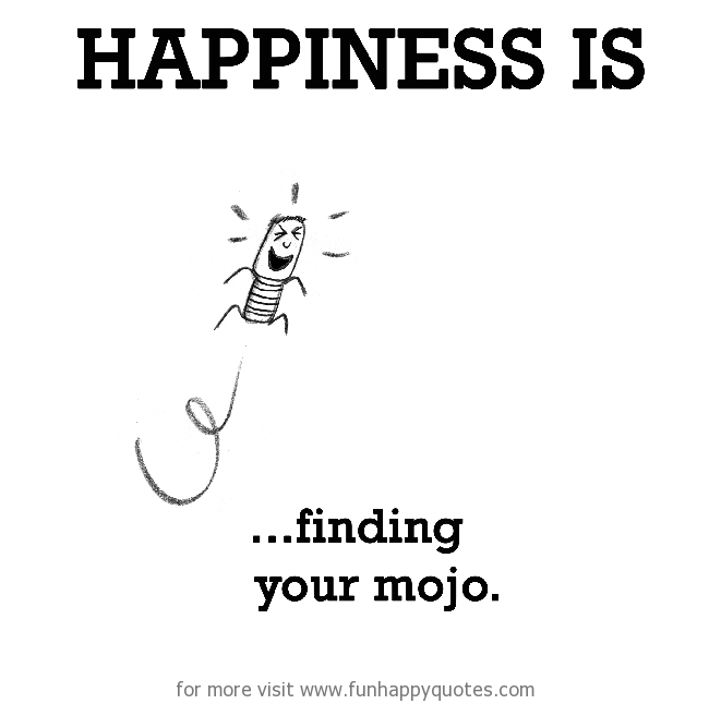 Happiness is, finding mojo.