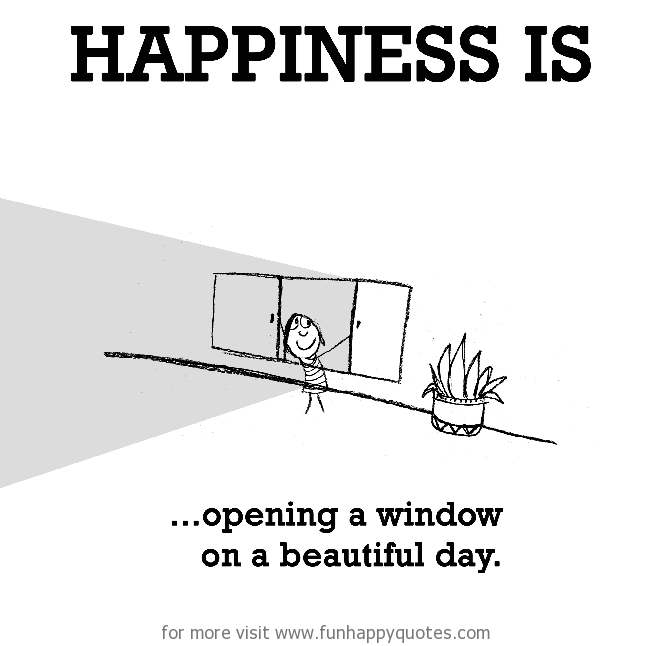 Happiness is, opening window in a sunny day. - Funny & Happy