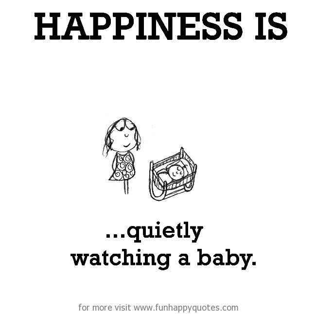 Happiness is, a baby.