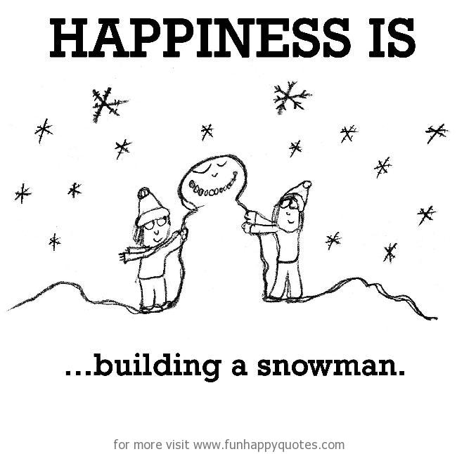 Happiness is, snowman.