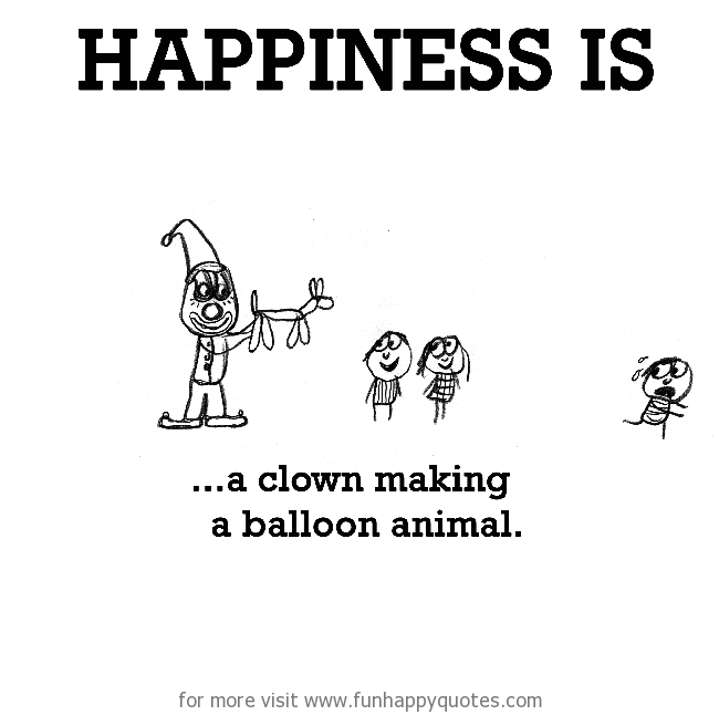 Happiness is, clown and balloon animals.